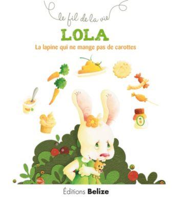 Le fil de la vie: Lola, la lapine qui ne mange pas de carottes, Laurence Pérouème