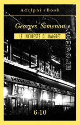 Le inchieste di Maigret: raccolte: Le inchieste di Maigret 6-10, Georges Simenon