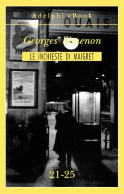 Le inchieste di Maigret: raccolte: Le inchieste di Maigret 21-25, Georges Simenon