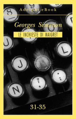 Le inchieste di Maigret: raccolte: Le inchieste di Maigret 31-35, Georges Simenon