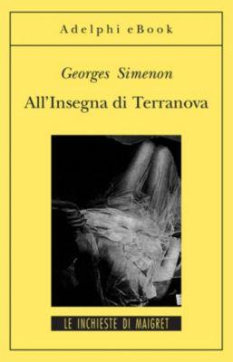 Le inchieste di Maigret: romanzi: All'Insegna di Terranova, Georges Simenon