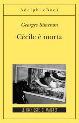 Le inchieste di Maigret: romanzi: Cécile è morta, Georges Simenon