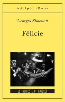 Le inchieste di Maigret: romanzi: Félicie, Georges Simenon