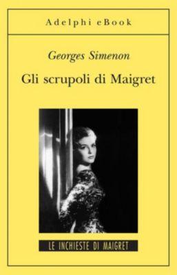 Le inchieste di Maigret: romanzi: Gli scrupoli di Maigret, Georges Simenon