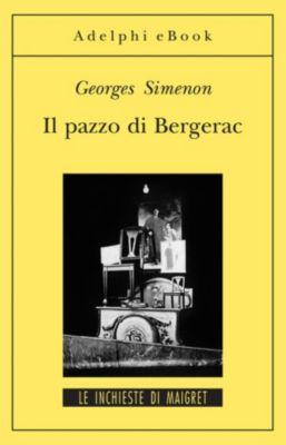 Le inchieste di Maigret: romanzi: Il pazzo di Bergerac, Georges Simenon