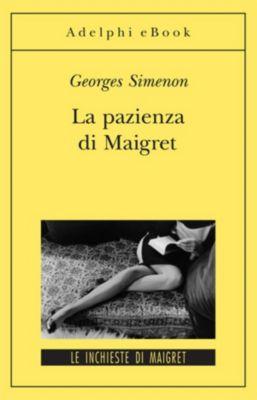 Le inchieste di Maigret: romanzi: La pazienza di Maigret, Georges Simenon
