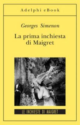 Le inchieste di Maigret: romanzi: La prima inchiesta di Maigret, Georges Simenon