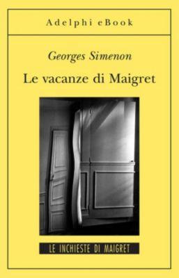 Le inchieste di Maigret: romanzi: Le vacanze di Maigret, Georges Simenon