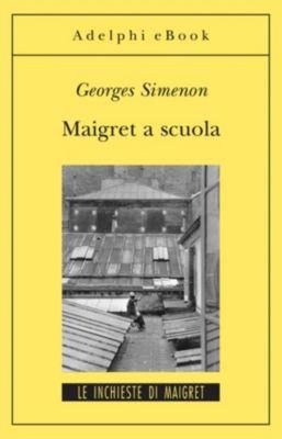 Le inchieste di Maigret: romanzi: Maigret a scuola, Georges Simenon
