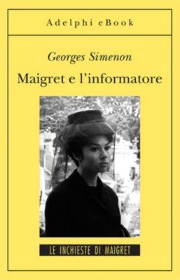 Le inchieste di Maigret: romanzi: Maigret e l'informatore, Georges Simenon