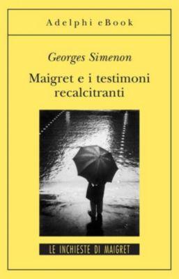 Le inchieste di Maigret: romanzi: Maigret e i testimoni recalcitranti, Georges Simenon