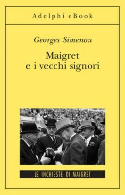 Le inchieste di Maigret: romanzi: Maigret e i vecchi signori, Georges Simenon