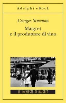 Le inchieste di Maigret: romanzi: Maigret e il produttore di vino, Georges Simenon