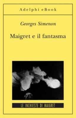 Le inchieste di Maigret: romanzi: Maigret e il fantasma, Georges Simenon