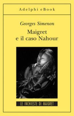 Le inchieste di Maigret: romanzi: Maigret e il caso Nahour, Georges Simenon