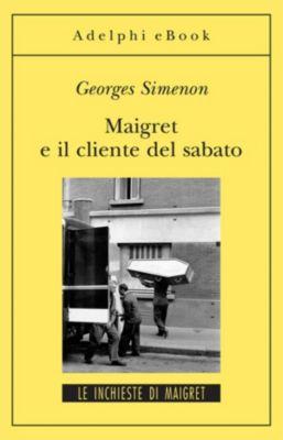 Le inchieste di Maigret: romanzi: Maigret e il cliente del sabato, Georges Simenon