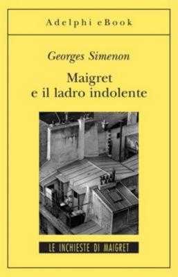 Le inchieste di Maigret: romanzi: Maigret e il ladro indolente, Georges Simenon