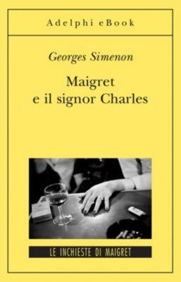 Le inchieste di Maigret: romanzi: Maigret e il signor Charles, Georges Simenon
