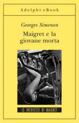 Le inchieste di Maigret: romanzi: Maigret e la giovane morta, Georges Simenon