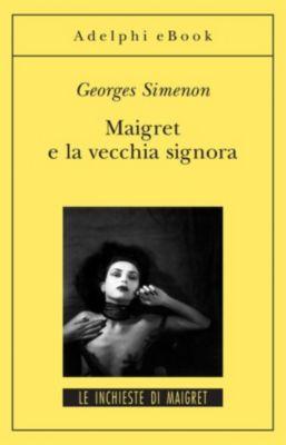 Le inchieste di Maigret: romanzi: Maigret e la vecchia signora, Georges Simenon