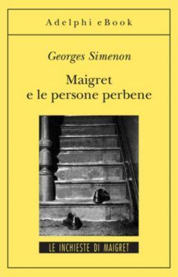 Le inchieste di Maigret: romanzi: Maigret e le persone perbene, Georges Simenon