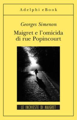 Le inchieste di Maigret: romanzi: Maigret e l'omicida di rue Popincourt, Georges Simenon