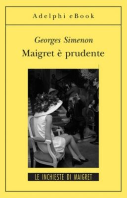 Le inchieste di Maigret: romanzi: Maigret è prudente, Georges Simenon