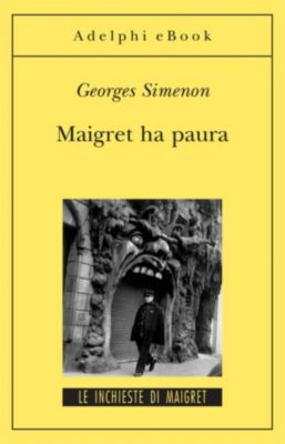 Le inchieste di Maigret: romanzi: Maigret ha paura, Georges Simenon