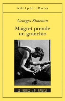 Le inchieste di Maigret: romanzi: Maigret prende un granchio, Georges Simenon