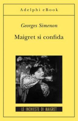 Le inchieste di Maigret: romanzi: Maigret si confida, Georges Simenon