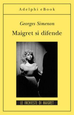 Le inchieste di Maigret: romanzi: Maigret si difende, Georges Simenon