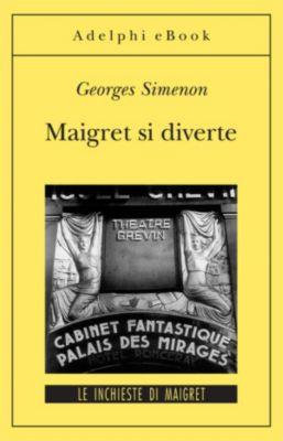 Le inchieste di Maigret: romanzi: Maigret si diverte, Georges Simenon