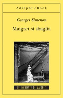 Le inchieste di Maigret: romanzi: Maigret si sbaglia, Georges Simenon