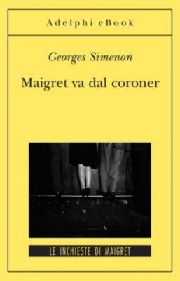 Le inchieste di Maigret: romanzi: Maigret va dal coroner, Georges Simenon