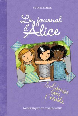 Le journal d'Alice: Confidences sous l'érable, Sylvie Louis