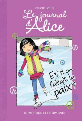 Le journal d'Alice: Et si on faisait la paix?, Sylvie Louis