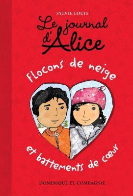 Le journal d'Alice: Flocons de neige et battements de coeur, Sylvie Louis