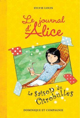 Le journal d'Alice: La saison du Citrobulles, Sylvie Louis