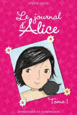 Le journal d'Alice: Le journal d'Alice - Tome 1, Sylvie Louis
