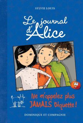 Le journal d'Alice: Ne m'appelez plus jamais Biquette !, Sylvie Louis