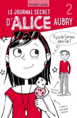 Le journal secret d'Alice Aubry: Le journal secret d'Alice Aubry 2, Sylvie Louis