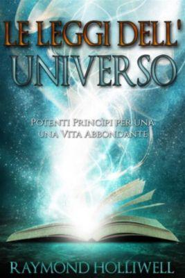 Le Leggi dell'Universo (Tradotto), Raymond Holliwell