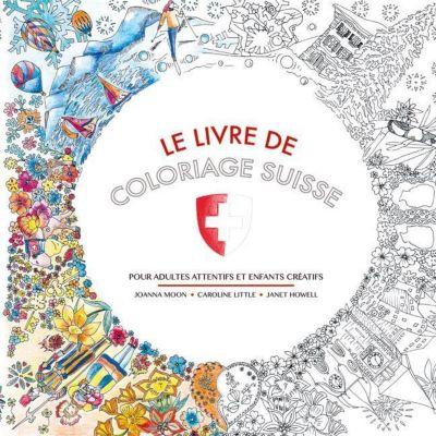 Le Livre de Coloriage Suisse, Joanna Moon, Janet Howell, Caroline Little