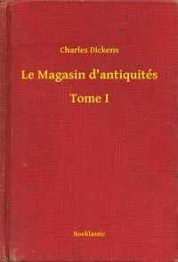 Le Magasin d'antiquites - Tome I, Charles Dickens