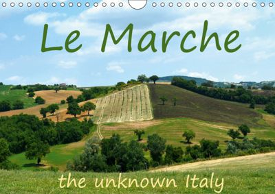 Le Marche the unknown Italy (Wall Calendar 2019 DIN A4 Landscape), Anke van Wyk - www.germanpix.net, Anke van Wyk