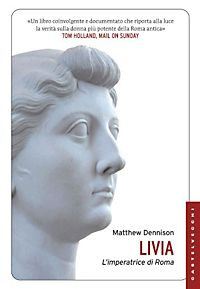 a review of livia empress of rome by matthew dennison In this latest example, british journalist dennison (livia, empress of rome, 2011,  etc) summarizes suetonius and other ancients (pliny, tacitus,.