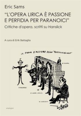 Le Opere di Eric Sams: «L'opera lirica è passione e perfidia per paranoici», Eric Sams