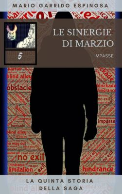 Le sinergie di Marzio - Impasse - La quinta storia della saga, Mario Garrido Espinosa