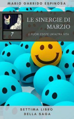Le sinergie di Marzio - LÌ fuori esiste un'altra vita - settima libro della saga, Mario Garrido Espinosa