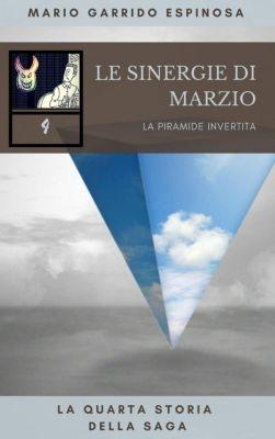Le sinergie di Marzio - La piramide invertita - La quarta storia della saga, Mario Garrido Espinosa